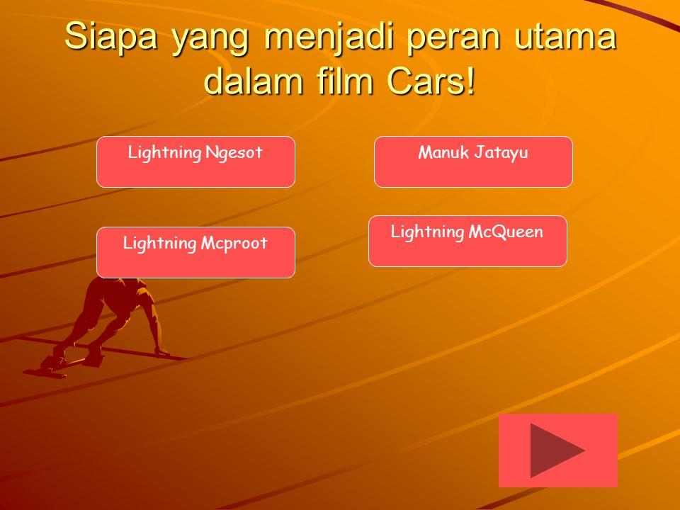 Siapa yang menjadi peran utama dalam film Cars! Lightning Ngesot Lightning Mcproot Manuk Jatayu Lightning McQueen