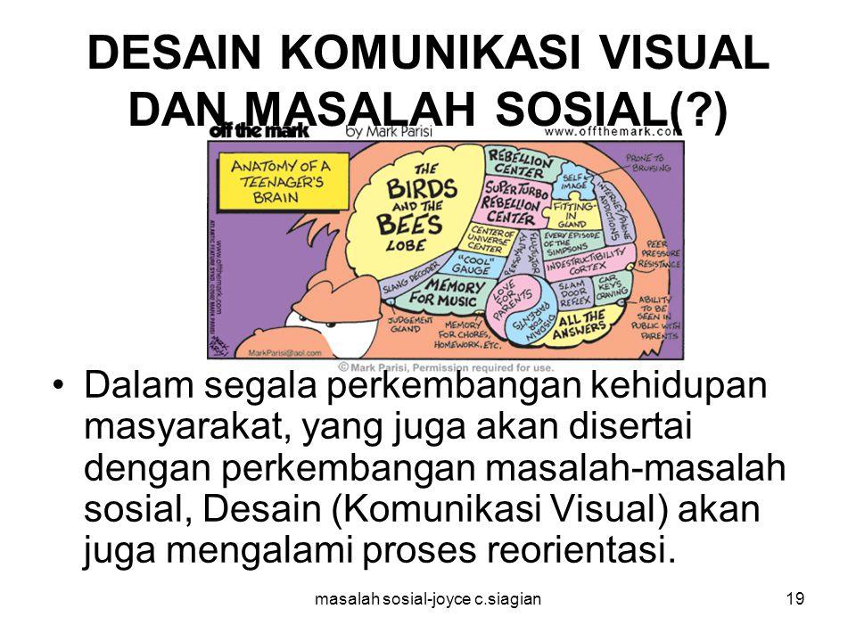 masalah sosial-joyce c.siagian20 DESAIN KOMUNIKASI VISUAL DAN MASALAH SOSIAL(?) Secara langsung atau tidak, desain juga telah menjadi bagian dari wacana sosial.
