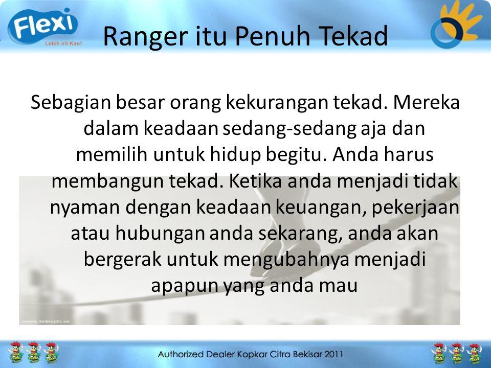 Ranger itu Penuh Tekad Sebagian besar orang kekurangan tekad. Mereka dalam keadaan sedang-sedang aja dan memilih untuk hidup begitu. Anda harus memban