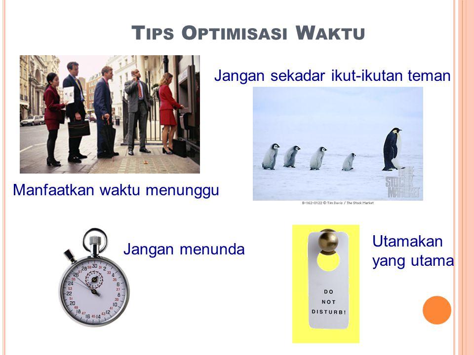 T IPS O PTIMISASI W AKTU Manfaatkan waktu menunggu Jangan sekadar ikut-ikutan teman Utamakan yang utama Jangan menunda