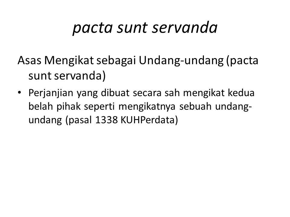 pacta sunt servanda Asas Mengikat sebagai Undang-undang (pacta sunt servanda) Perjanjian yang dibuat secara sah mengikat kedua belah pihak seperti men