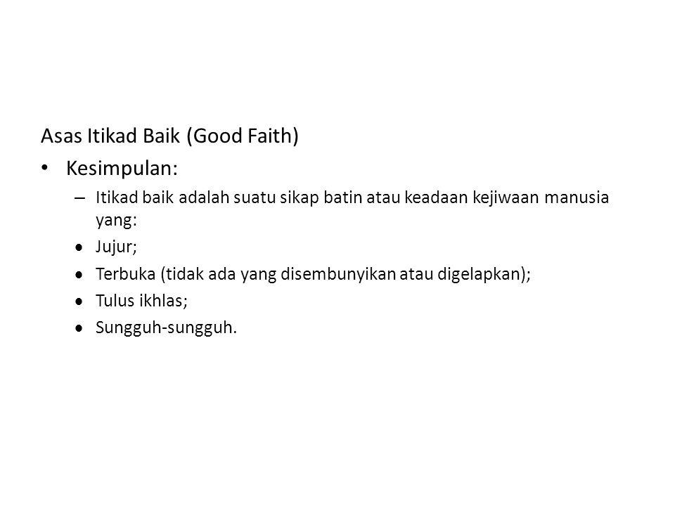 Asas Itikad Baik (Good Faith) Kesimpulan: – Itikad baik adalah suatu sikap batin atau keadaan kejiwaan manusia yang:  Jujur;  Terbuka (tidak ada yan