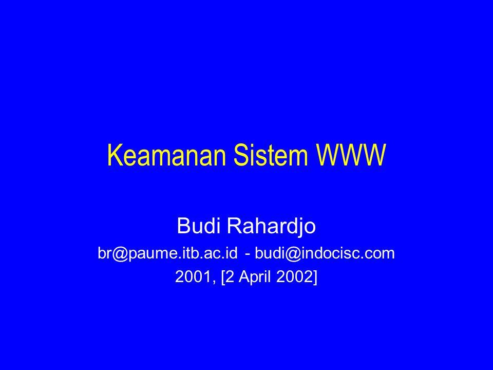 Keamanan Sistem WWW Budi Rahardjo br@paume.itb.ac.id - budi@indocisc.com 2001, [2 April 2002]
