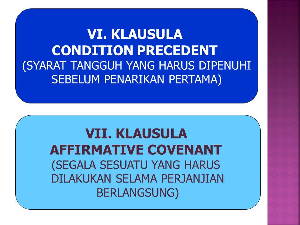 VI. KLAUSULA CONDITION PRECEDENT (SYARAT TANGGUH YANG HARUS DIPENUHI SEBELUM PENARIKAN PERTAMA) VII. KLAUSULA AFFIRMATIVE COVENANT (SEGALA SESUATU YAN