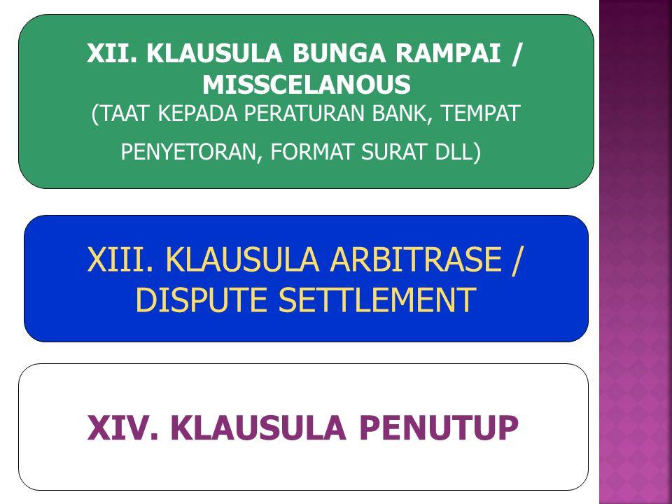 XII. KLAUSULA BUNGA RAMPAI / MISSCELANOUS (TAAT KEPADA PERATURAN BANK, TEMPAT PENYETORAN, FORMAT SURAT DLL) XIII. KLAUSULA ARBITRASE / DISPUTE SETTLEM
