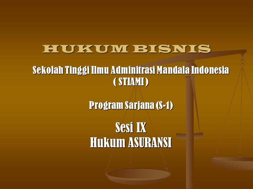 HUKUM BISNIS Sekolah Tinggi Ilmu Adminitrasi Mandala Indonesia ( STIAMI ) Program Sarjana (S-1) Sesi IX Hukum ASURANSI