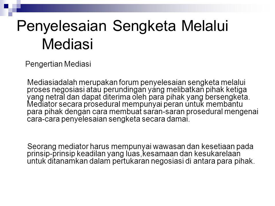 Penyelesaian Sengketa Melalui Mediasi Pengertian Mediasi Mediasiadalah merupakan forum penyelesaian sengketa melalui proses negosiasi atau perundingan