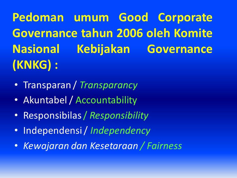 Pedoman umum Good Corporate Governance tahun 2006 oleh Komite Nasional Kebijakan Governance (KNKG) : Transparan / Transparancy Akuntabel / Accountabil