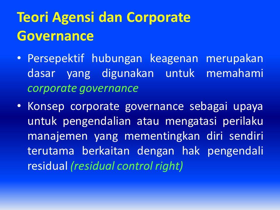Teori Agensi dan Corporate Governance Persepektif hubungan keagenan merupakan dasar yang digunakan untuk memahami corporate governance Konsep corporat