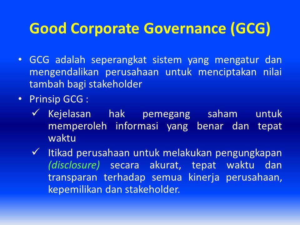 Good Corporate Governance (GCG) GCG adalah seperangkat sistem yang mengatur dan mengendalikan perusahaan untuk menciptakan nilai tambah bagi stakehold