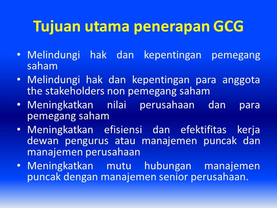 Tujuan utama penerapan GCG Melindungi hak dan kepentingan pemegang saham Melindungi hak dan kepentingan para anggota the stakeholders non pemegang sah
