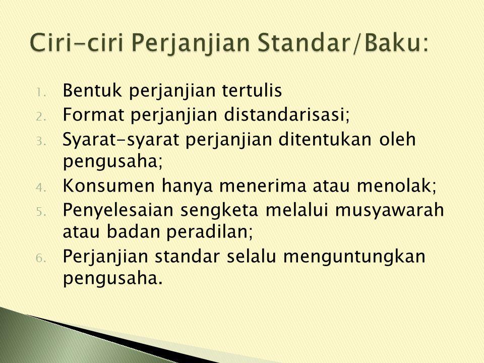 1. Bentuk perjanjian tertulis 2. Format perjanjian distandarisasi; 3.