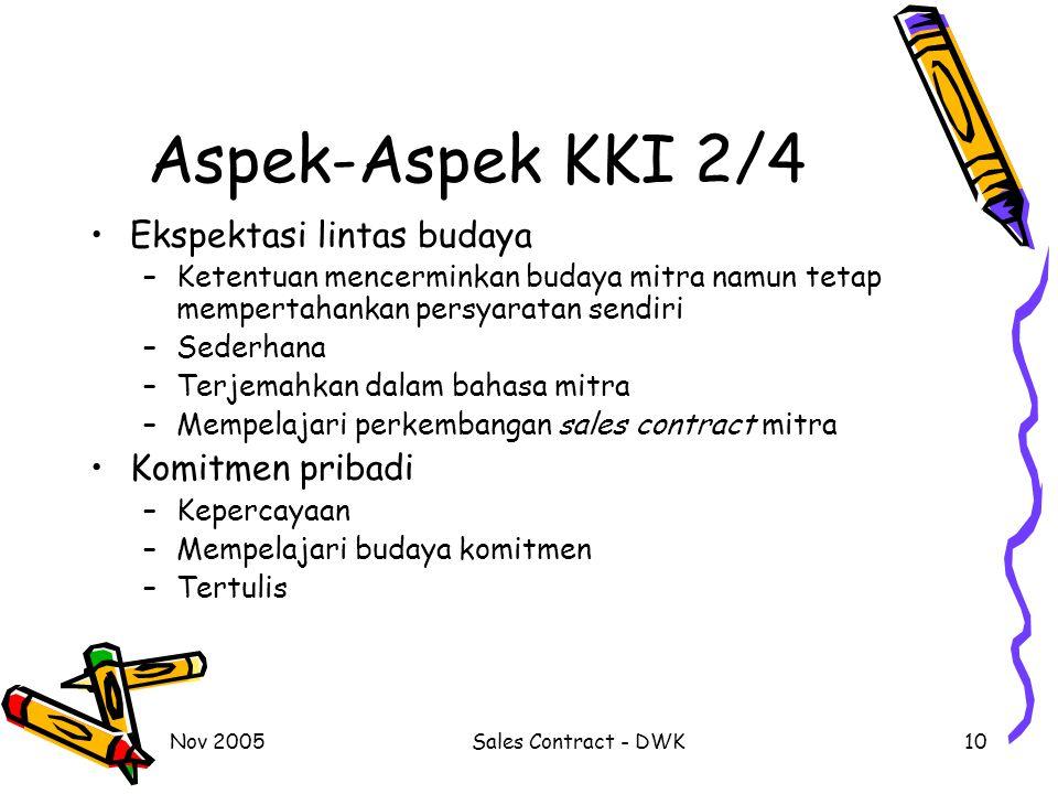 Nov 2005Sales Contract - DWK10 Aspek-Aspek KKI 2/4 Ekspektasi lintas budaya –Ketentuan mencerminkan budaya mitra namun tetap mempertahankan persyarata