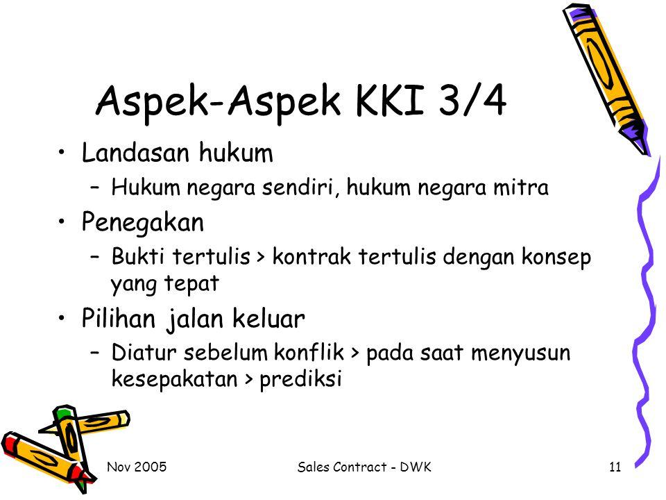 Nov 2005Sales Contract - DWK11 Aspek-Aspek KKI 3/4 Landasan hukum –Hukum negara sendiri, hukum negara mitra Penegakan –Bukti tertulis > kontrak tertul