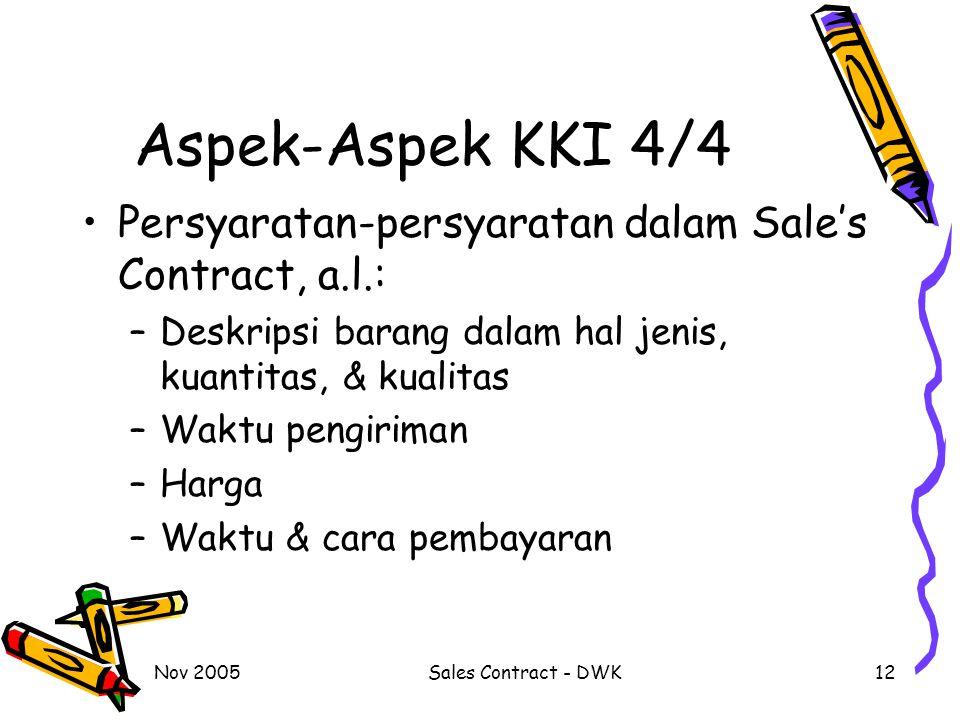 Nov 2005Sales Contract - DWK12 Aspek-Aspek KKI 4/4 Persyaratan-persyaratan dalam Sale's Contract, a.l.: –Deskripsi barang dalam hal jenis, kuantitas, & kualitas –Waktu pengiriman –Harga –Waktu & cara pembayaran