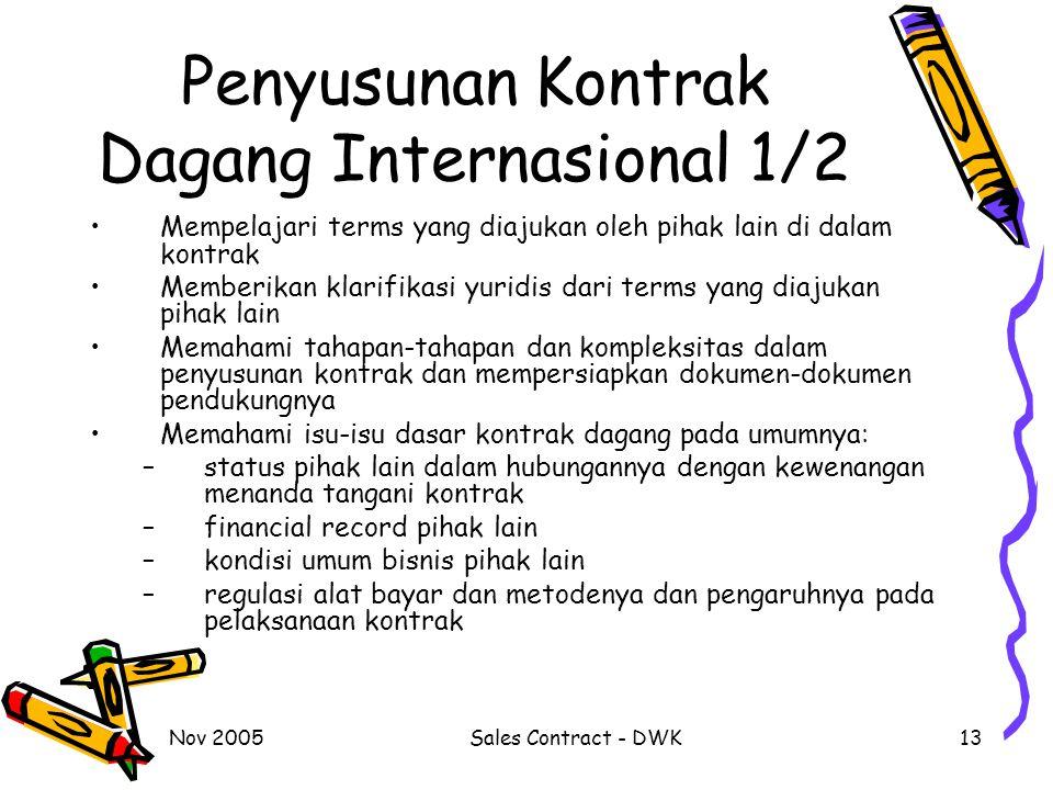 Nov 2005Sales Contract - DWK13 Penyusunan Kontrak Dagang Internasional 1/2 Mempelajari terms yang diajukan oleh pihak lain di dalam kontrak Memberikan