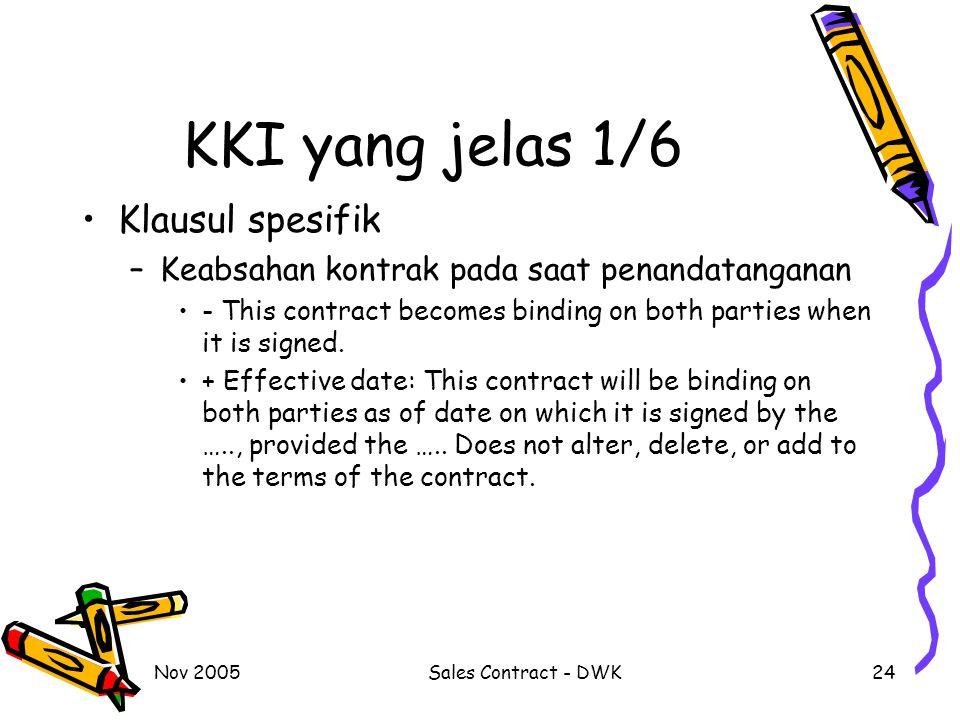 Nov 2005Sales Contract - DWK24 KKI yang jelas 1/6 Klausul spesifik –K–Keabsahan kontrak pada saat penandatanganan - This contract becomes binding on b