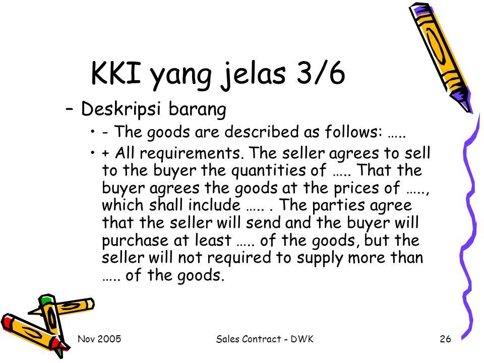 Nov 2005Sales Contract - DWK26 KKI yang jelas 3/6 –Deskripsi barang - The goods are described as follows: …..