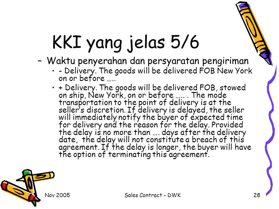 Nov 2005Sales Contract - DWK28 KKI yang jelas 5/6 –Waktu penyerahan dan persyaratan pengiriman - Delivery. The goods will be delivered FOB New York on