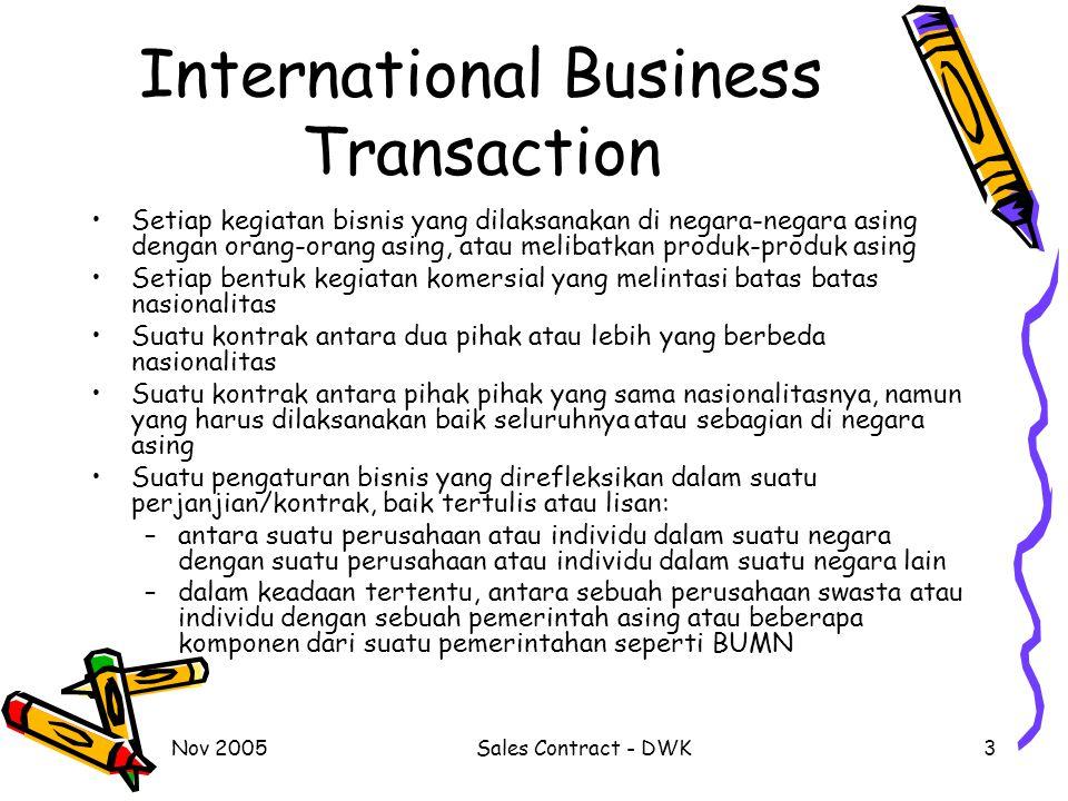 Nov 2005Sales Contract - DWK3 International Business Transaction Setiap kegiatan bisnis yang dilaksanakan di negara-negara asing dengan orang-orang as