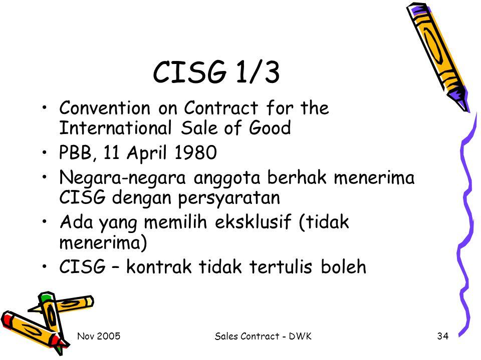 Nov 2005Sales Contract - DWK34 CISG 1/3 Convention on Contract for the International Sale of Good PBB, 11 April 1980 Negara-negara anggota berhak mene