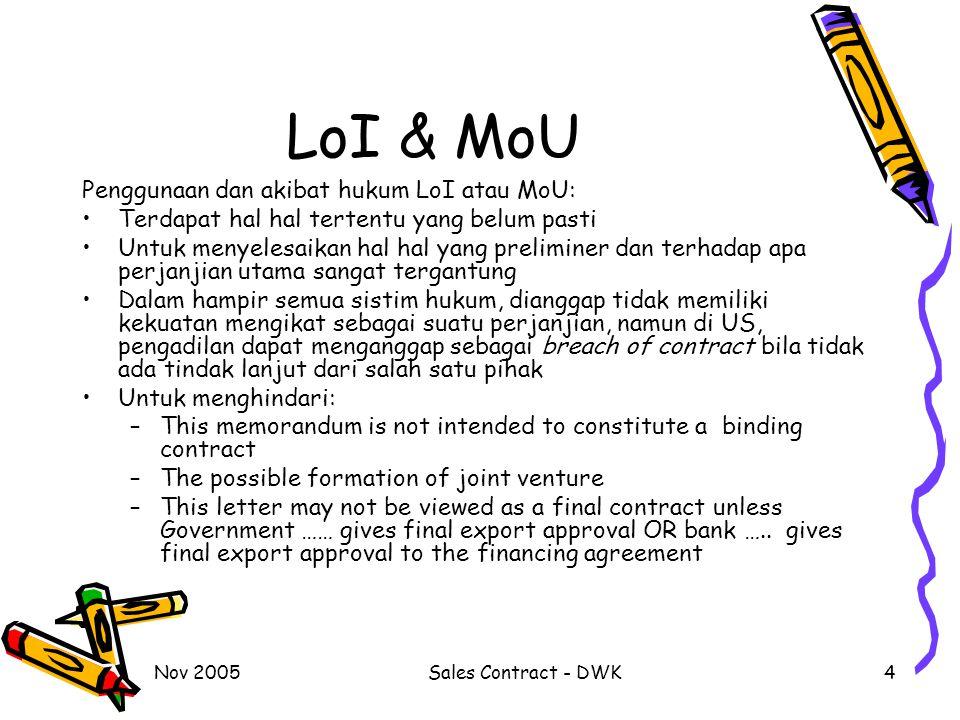 Nov 2005Sales Contract - DWK4 LoI & MoU Penggunaan dan akibat hukum LoI atau MoU: Terdapat hal hal tertentu yang belum pasti Untuk menyelesaikan hal h