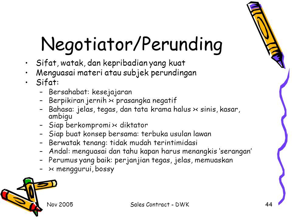 Nov 2005Sales Contract - DWK44 Negotiator/Perunding Sifat, watak, dan kepribadian yang kuat Menguasai materi atau subjek perundingan Sifat: –Bersahaba