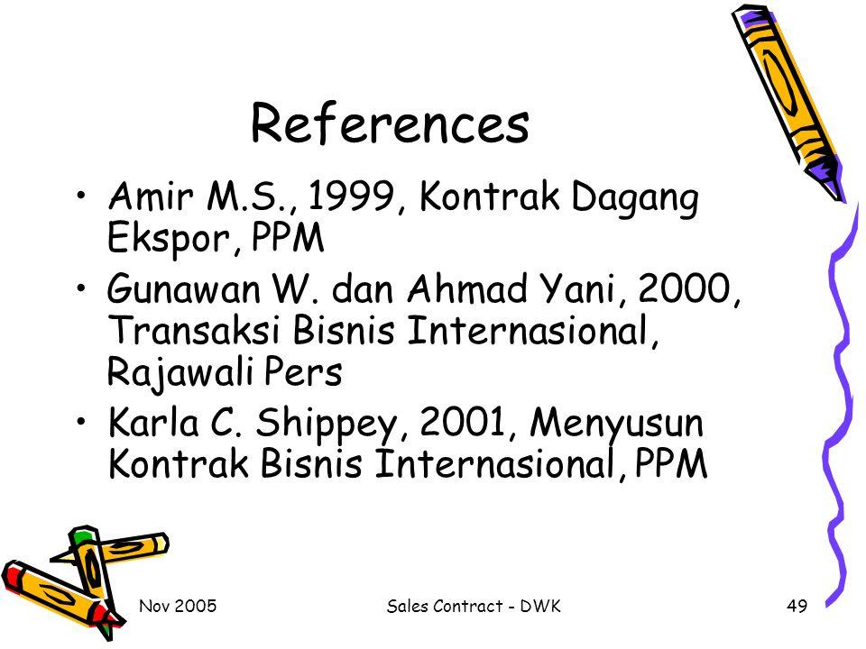 Nov 2005Sales Contract - DWK49 References Amir M.S., 1999, Kontrak Dagang Ekspor, PPM Gunawan W. dan Ahmad Yani, 2000, Transaksi Bisnis Internasional,