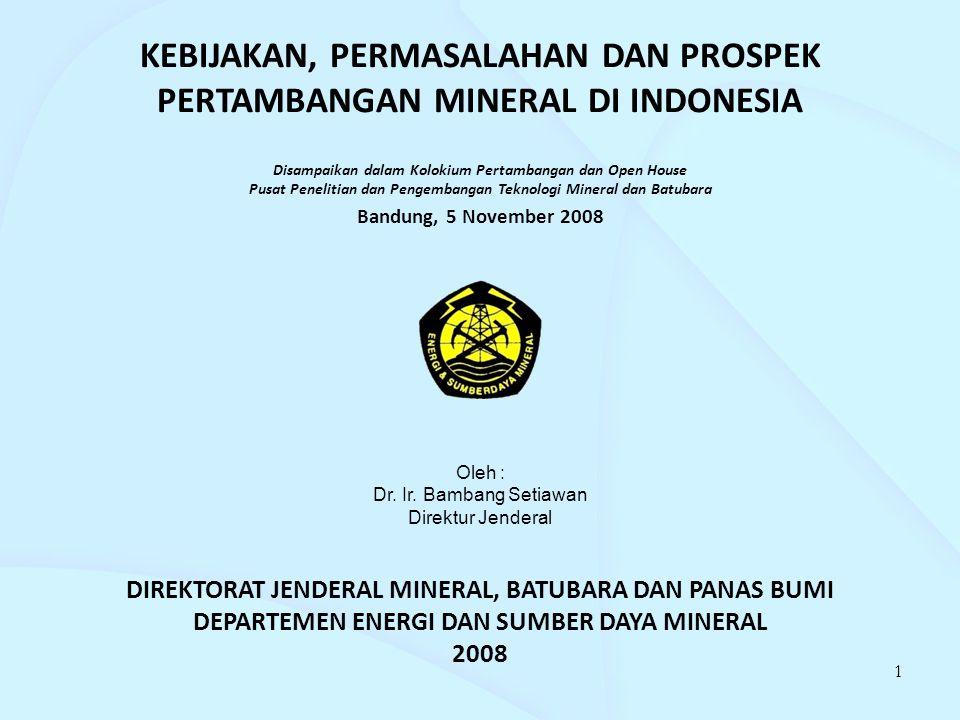 KEBIJAKAN, PERMASALAHAN DAN PROSPEK PERTAMBANGAN MINERAL DI INDONESIA Disampaikan dalam Kolokium Pertambangan dan Open House Pusat Penelitian dan Peng