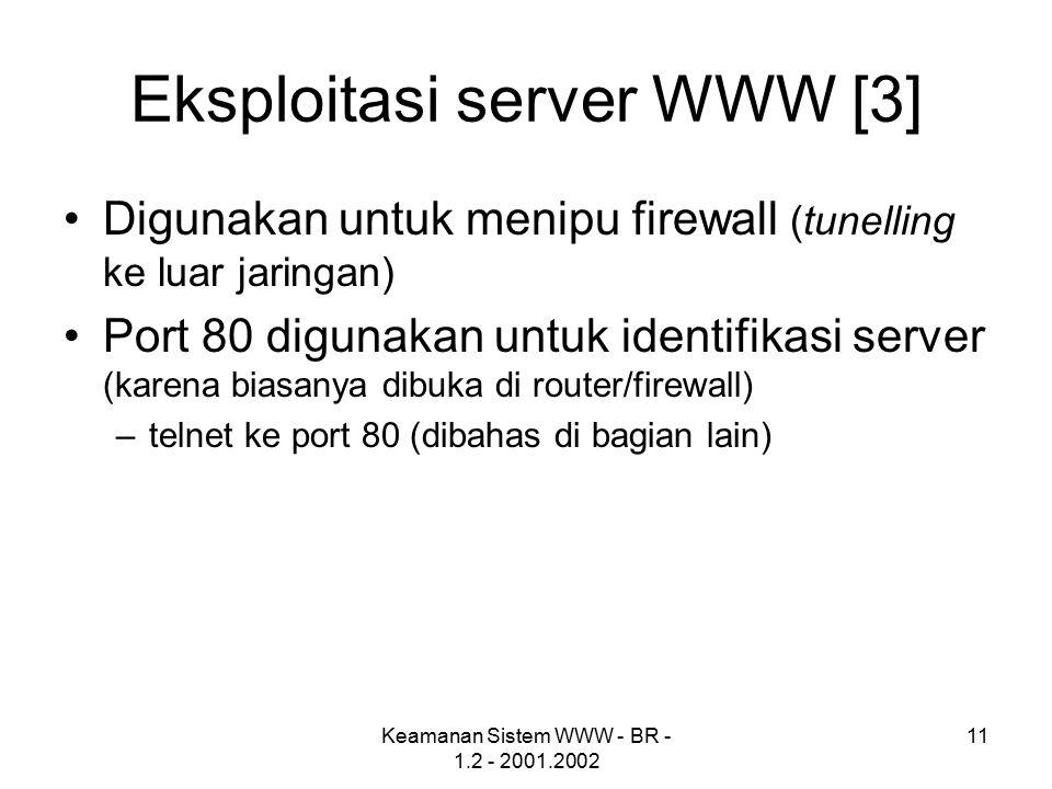 Keamanan Sistem WWW - BR - 1.2 - 2001.2002 11 Eksploitasi server WWW [3] Digunakan untuk menipu firewall (tunelling ke luar jaringan) Port 80 digunaka