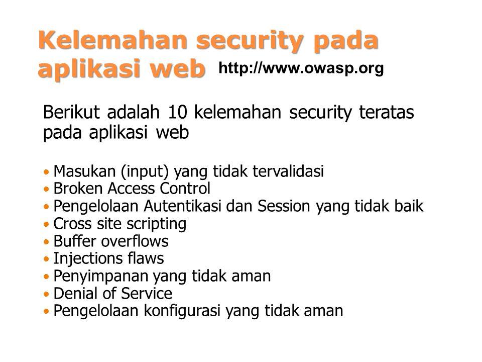 Kelemahan security pada aplikasi web Berikut adalah 10 kelemahan security teratas pada aplikasi web Masukan (input) yang tidak tervalidasi Broken Acce