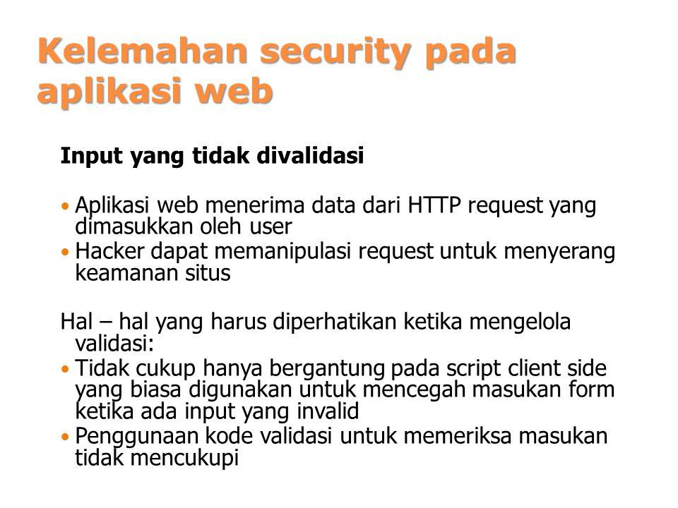 Kelemahan security pada aplikasi web Input yang tidak divalidasi Aplikasi web menerima data dari HTTP request yang dimasukkan oleh user Hacker dapat m