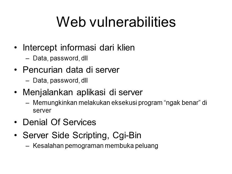 Web vulnerabilities Intercept informasi dari klien –Data, password, dll Pencurian data di server –Data, password, dll Menjalankan aplikasi di server –