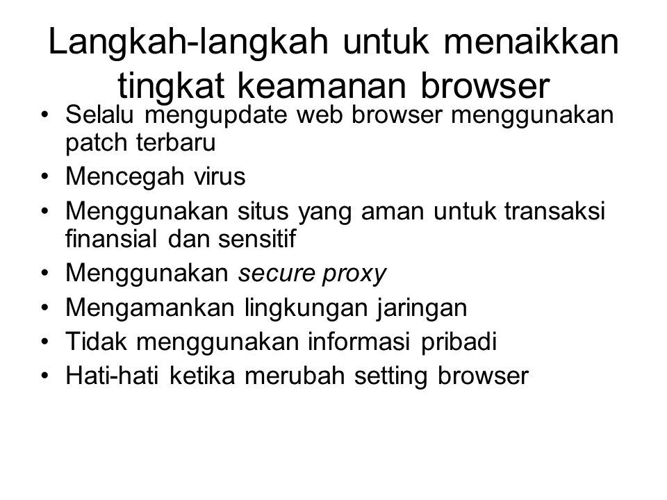 Langkah-langkah untuk menaikkan tingkat keamanan browser Selalu mengupdate web browser menggunakan patch terbaru Mencegah virus Menggunakan situs yang