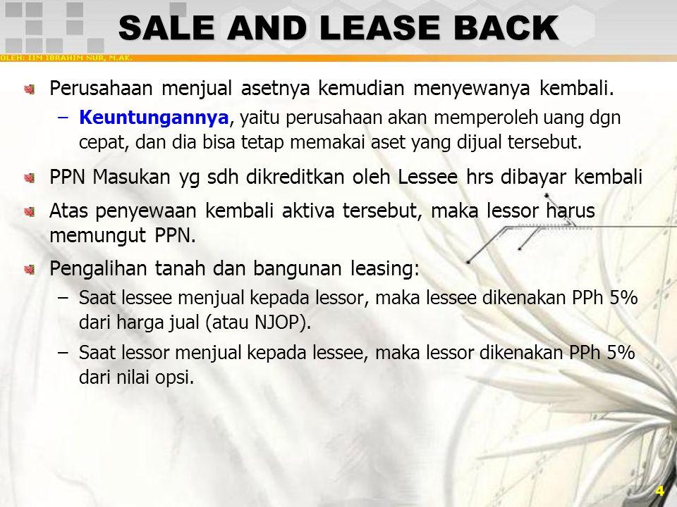 4 SALE AND LEASE BACK Perusahaan menjual asetnya kemudian menyewanya kembali. –Keuntungannya, yaitu perusahaan akan memperoleh uang dgn cepat, dan dia