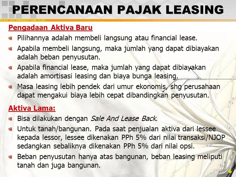 6 PERENCANAAN PAJAK LEASING Pengadaan Aktiva Baru Pilihannya adalah membeli langsung atau financial lease. Apabila membeli langsung, maka jumlah yang