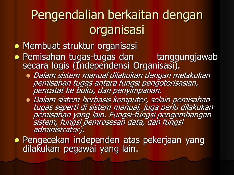 Pengendalian berkaitan dengan organisasi Membuat struktur organisasi Membuat struktur organisasi Pemisahan tugas-tugas dan tanggungjawab secara logis