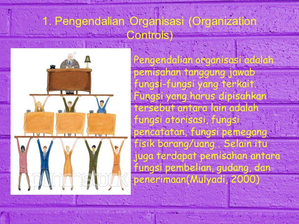1. Pengendalian Organisasi (Organization Controls) Pengendalian organisasi adalah pemisahan tanggung jawab fungsi-fungsi yang terkait. Fungsi yang har