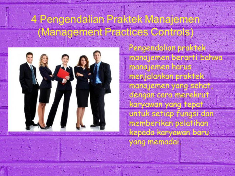 4 Pengendalian Praktek Manajemen (Management Practices Controls) Pengendalian praktek manajemen berarti bahwa manajemen harus menjalankan praktek mana