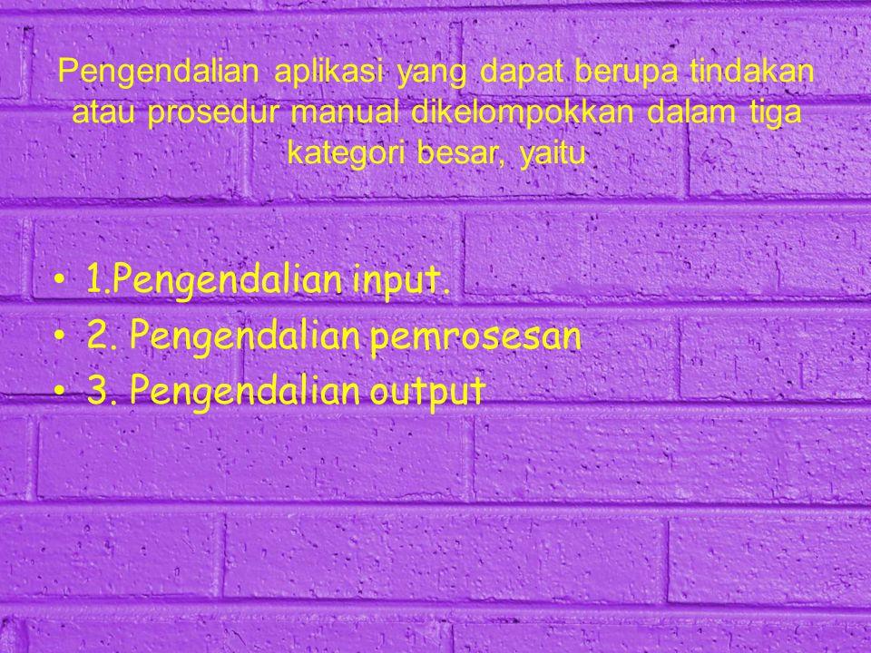 Pengendalian aplikasi yang dapat berupa tindakan atau prosedur manual dikelompokkan dalam tiga kategori besar, yaitu 1.Pengendalian input. 2. Pengenda