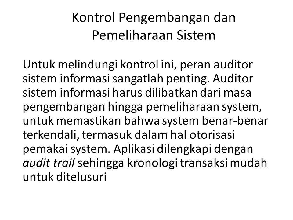 Kontrol Pengembangan dan Pemeliharaan Sistem Untuk melindungi kontrol ini, peran auditor sistem informasi sangatlah penting.