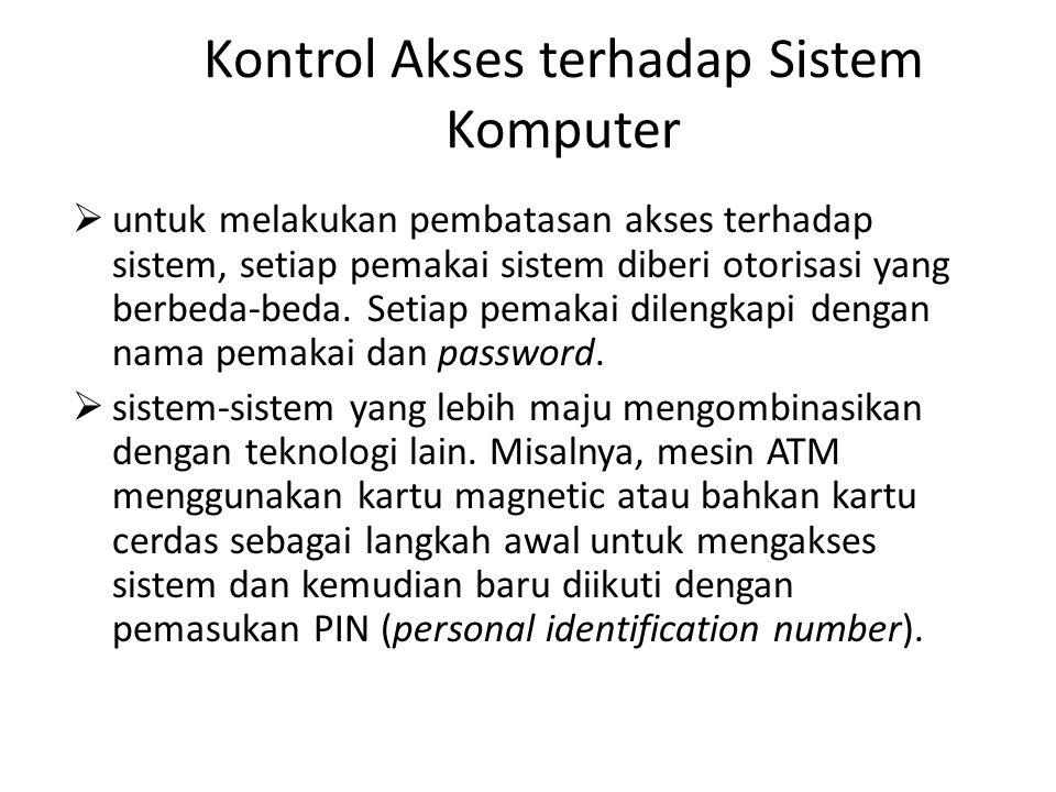 Kontrol Akses terhadap Sistem Komputer  untuk melakukan pembatasan akses terhadap sistem, setiap pemakai sistem diberi otorisasi yang berbeda-beda.