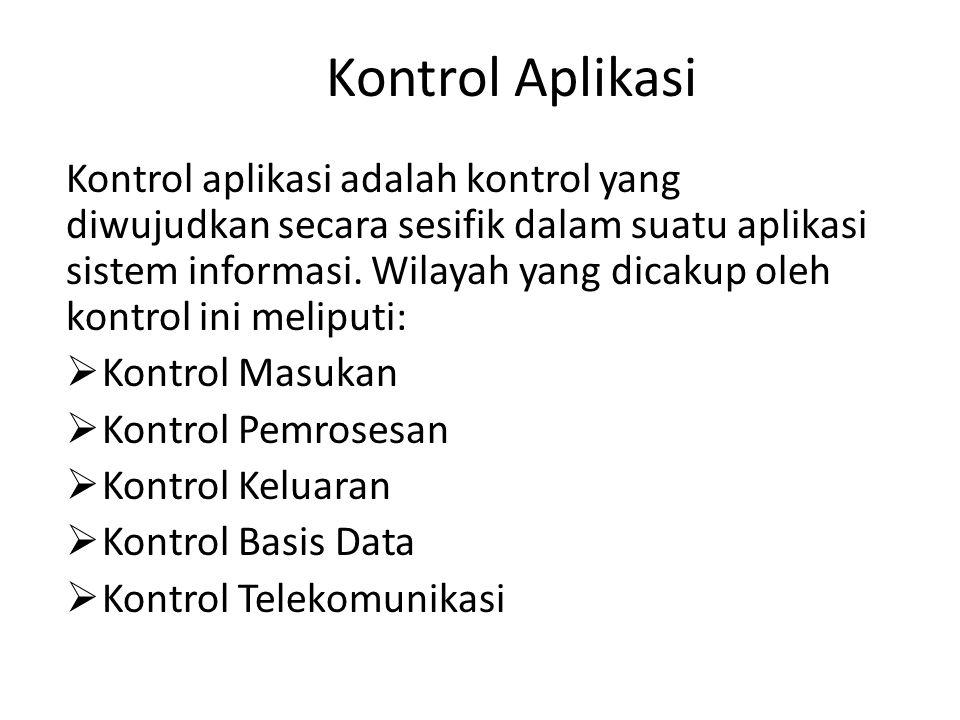 Kontrol Aplikasi Kontrol aplikasi adalah kontrol yang diwujudkan secara sesifik dalam suatu aplikasi sistem informasi.