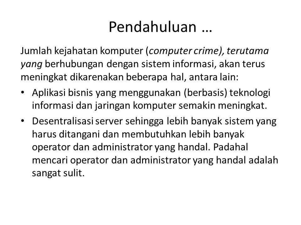 Pendahuluan … Jumlah kejahatan komputer (computer crime), terutama yang berhubungan dengan sistem informasi, akan terus meningkat dikarenakan beberapa hal, antara lain: Aplikasi bisnis yang menggunakan (berbasis) teknologi informasi dan jaringan komputer semakin meningkat.