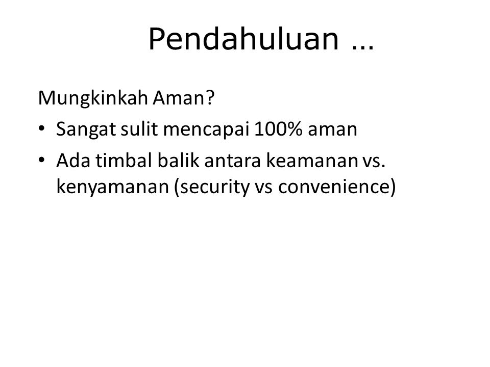 Pendahuluan … Definisi computer security: (Garfinkel & Spafford) A computer is secure if you can depend on it and its software to behave as you expect G.