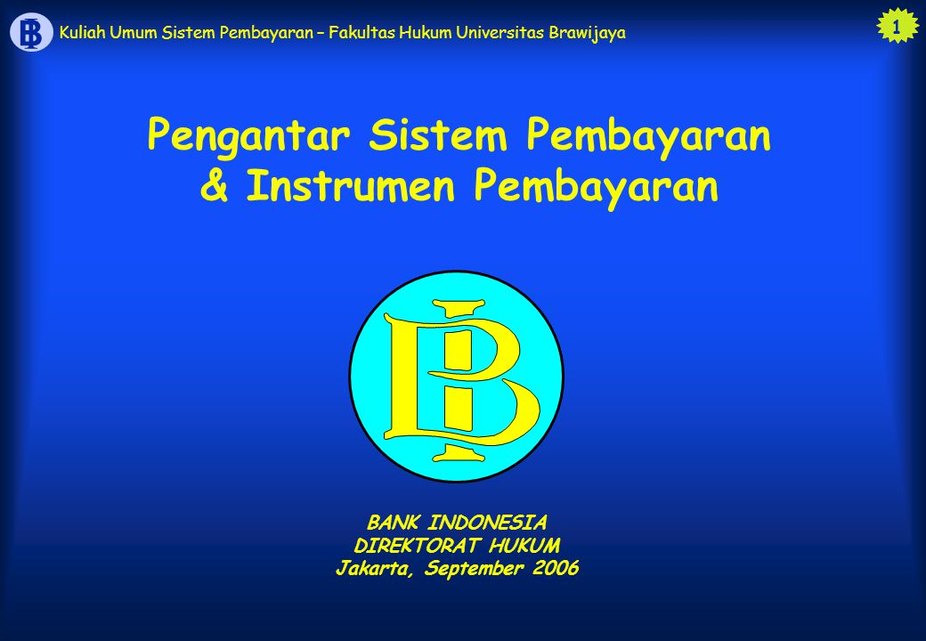 2 B I Kuliah Umum Sistem Pembayaran – Fakultas Hukum Universitas Brawijaya Pengantar Sistem Pembayaran