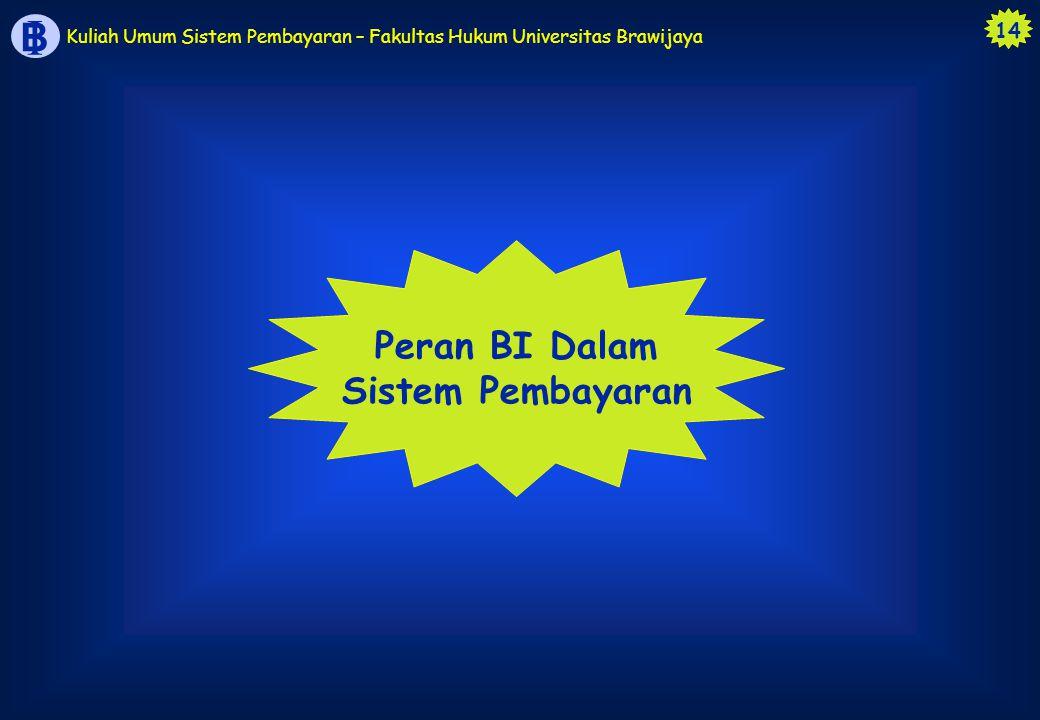 14 B I Kuliah Umum Sistem Pembayaran – Fakultas Hukum Universitas Brawijaya Peran BI Dalam Sistem Pembayaran