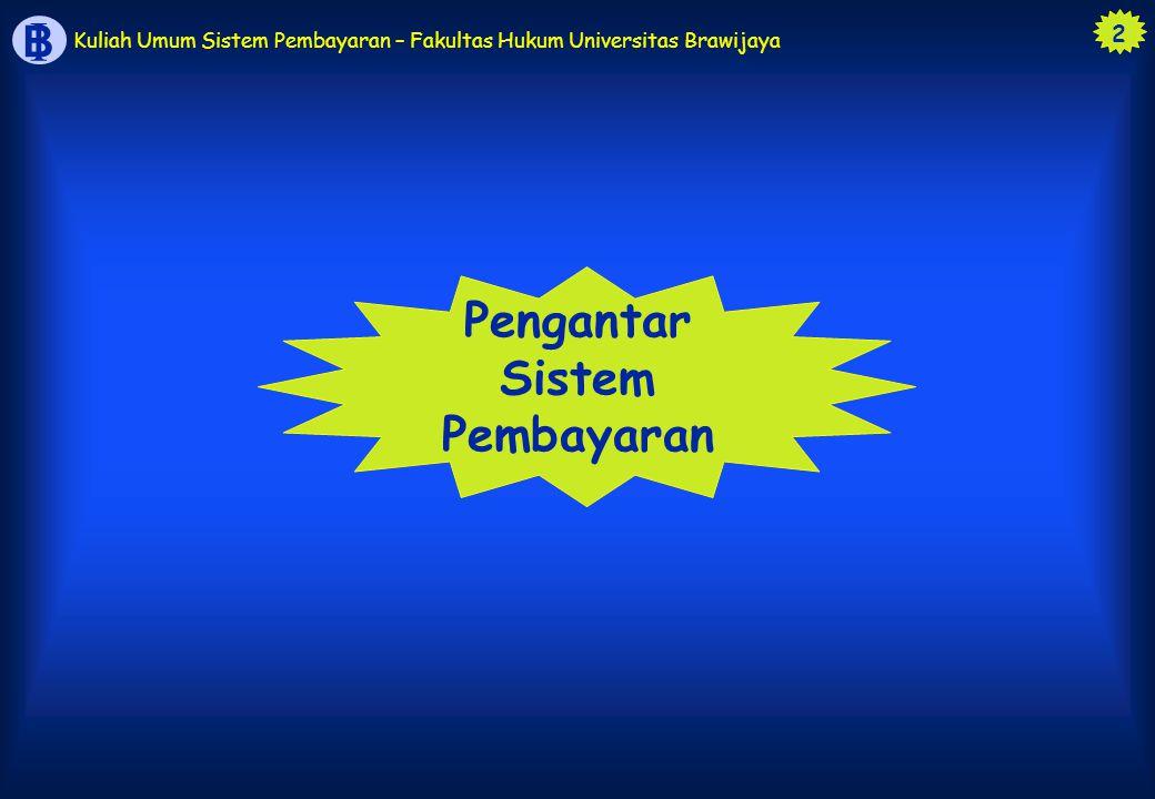 3 B I Kuliah Umum Sistem Pembayaran – Fakultas Hukum Universitas Brawijaya Pendahuluan Pembayaran adalah komponen esensial dalam transaksi perdagangan barang dan jasa (perekonomian).
