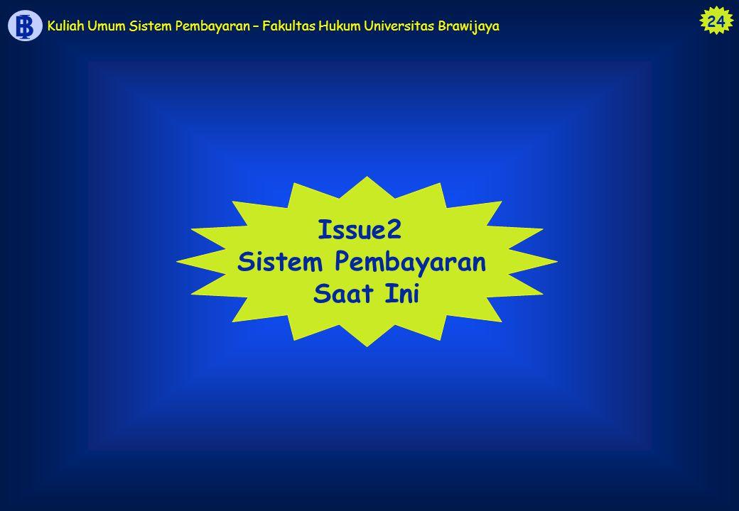 24 B I Kuliah Umum Sistem Pembayaran – Fakultas Hukum Universitas Brawijaya Issue2 Sistem Pembayaran Saat Ini