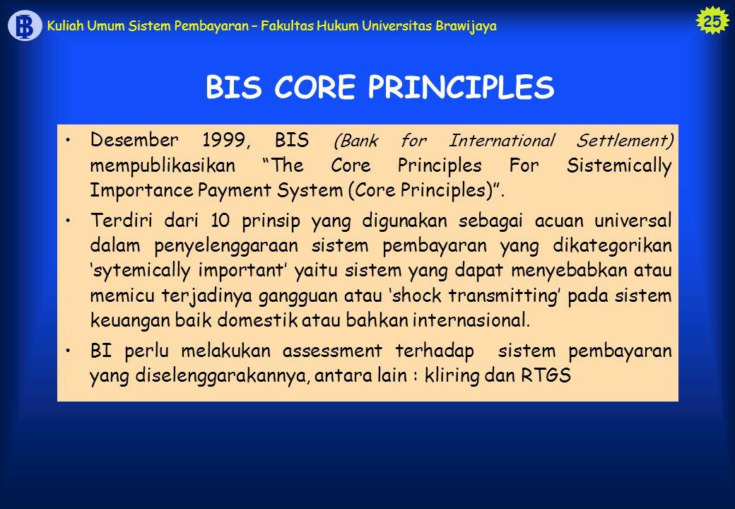 """25 B I Kuliah Umum Sistem Pembayaran – Fakultas Hukum Universitas Brawijaya Desember 1999, BIS (Bank for International Settlement) mempublikasikan """"Th"""